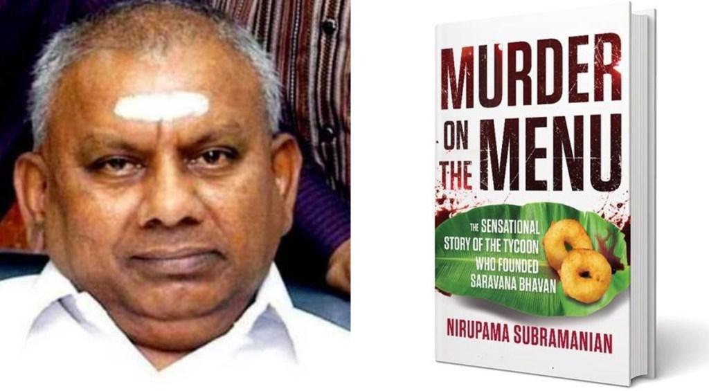 Dosa king, murder on the menu, saravana bhavan, rajagopal, p rajagopal